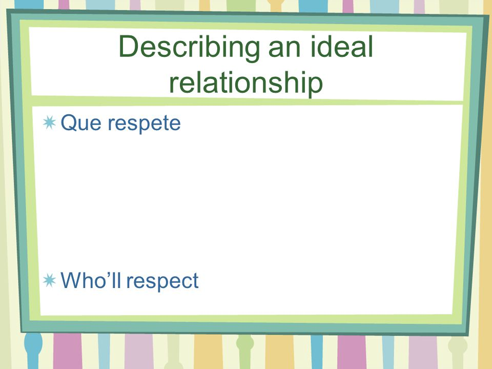 Describing an ideal relationship Que sepa Who knows