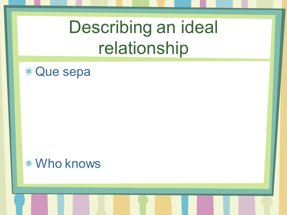 Describing an ideal relationship Que siempre me diga Who'll always tell me