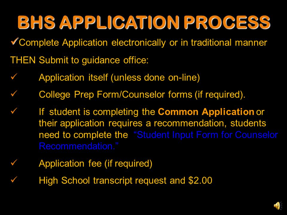BHS APPLICATION PROCESS Complete Application electronically or in traditional manner THEN Submit to guidance office: Application itself (unless done on-line) College Prep Form/Counselor forms (if required).