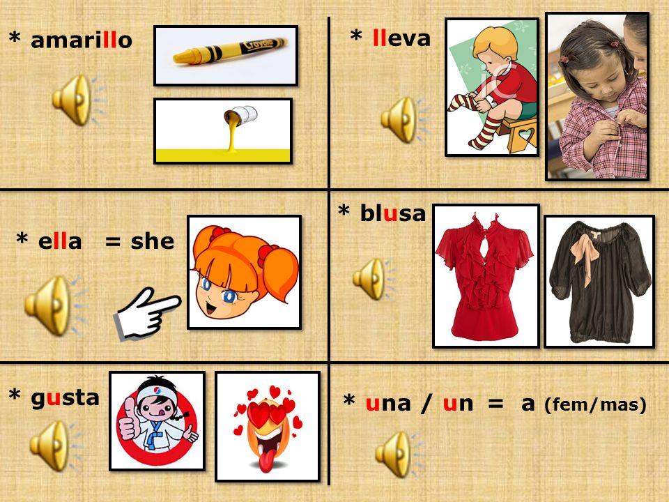3.Read and create simple sentences: a. Ella lleva una blusa amarilla.