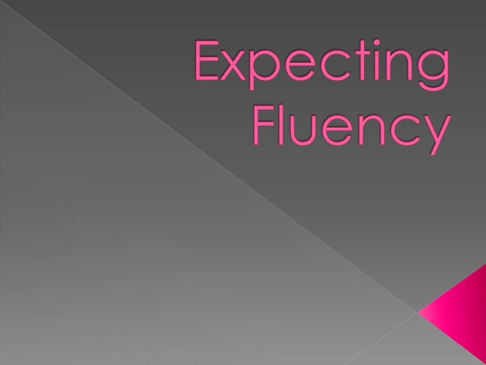  Understand what Fluencies are required at specific grade levels  Understand what Fluent means  Create and share mini lessons and activities that assist in student understanding and mastery of the expected fluencies