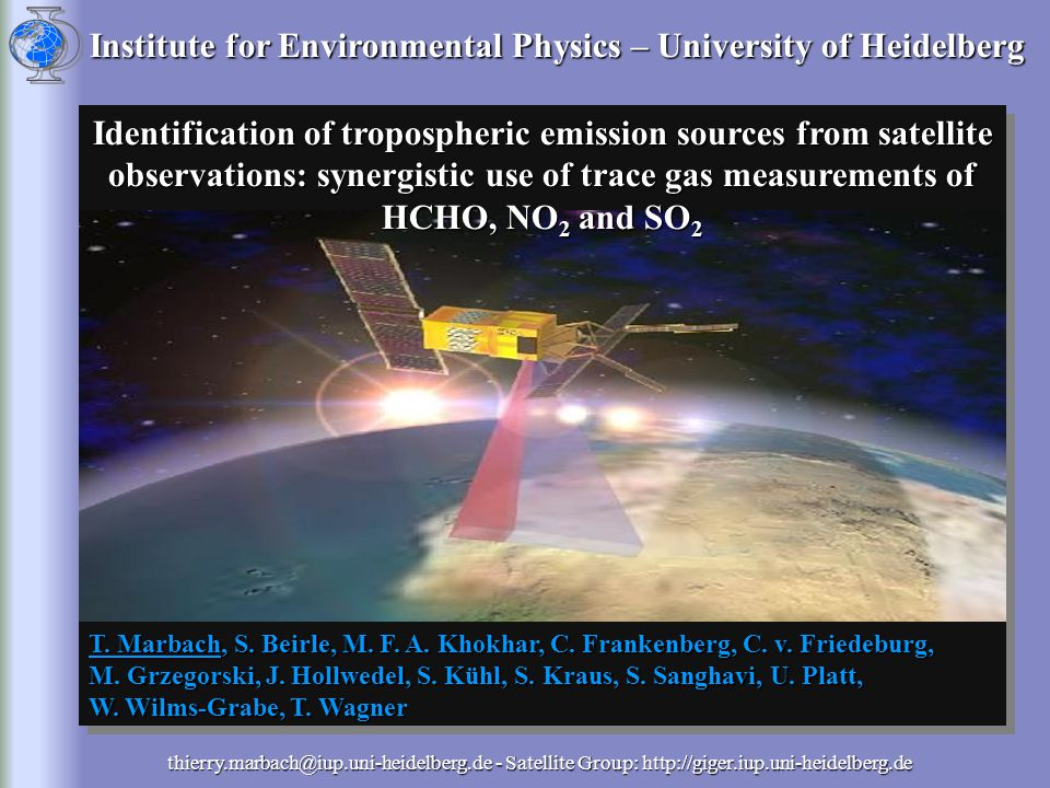 thierry.marbach@iup.uni-heidelberg.de - Satellite Group: http://giger.iup.uni-heidelberg.de Relevance of formaldehyde (HCHO) The DOAS-method The GOME instrument HCHO results Comparison with NO 2 and SO 2 results Conclusions Identification of tropospheric emission sources from satellite observations: synergistic use of trace gas measurements of HCHO, NO 2 and SO 2