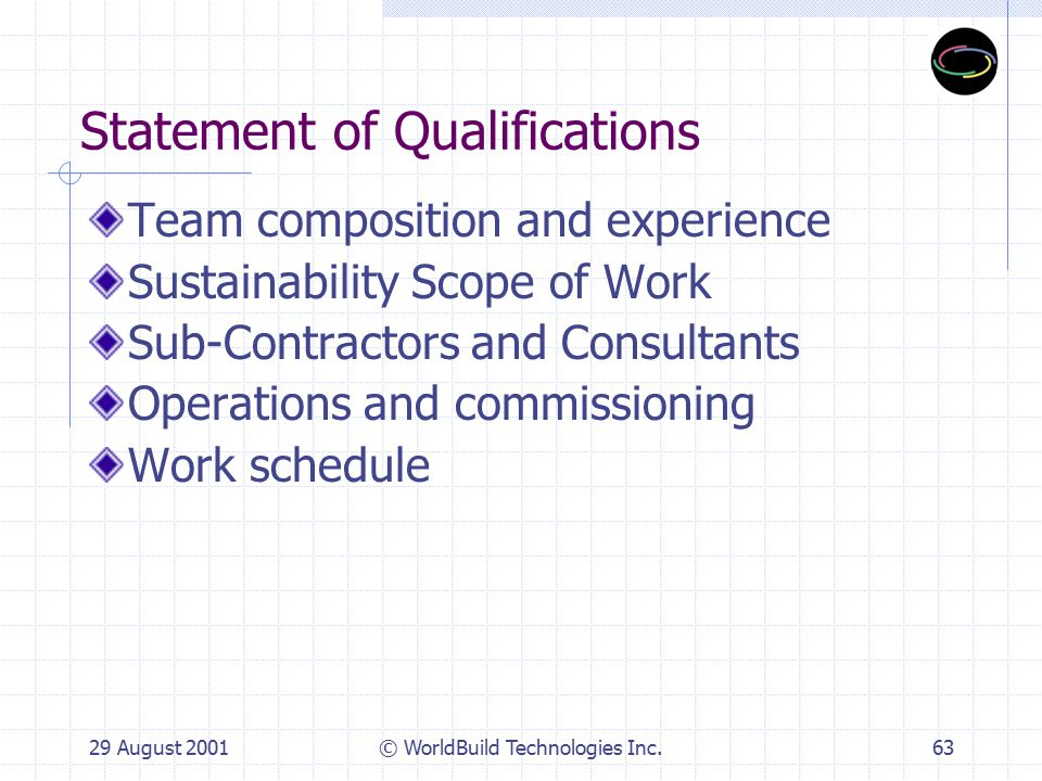 29 August 2001© WorldBuild Technologies Inc.64 Team Selection Establish Technical Evaluation Committee (TEC) or Project Manager to review qualifications/proposals Review scope of work Review design fees Analyze team member qualifications Analyze commissioning and building management plan