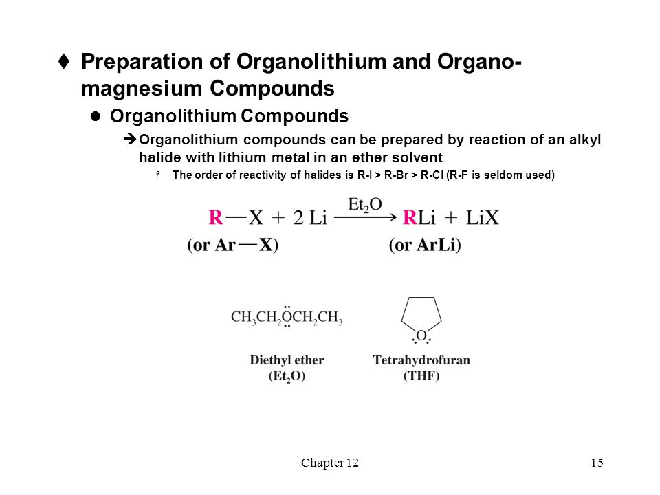Chapter 1216 Grignard Reagents  Grignard reagents are prepared by the reaction of organic halides with magnesium turnings  An ether solvent is used because it forms a complex with the Grignard reagent which stabilizes it