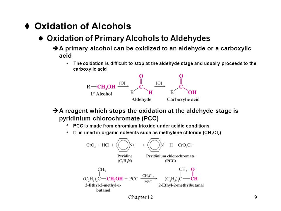 Chapter 1210 Oxidation of Primary Alcohols to Carboxylic Acids  Potassium permanganate (KMnO 4 ) is a typical reagent used for oxidation of a primary alcohol to a carboxylic acid  The reaction is generally carried out in aqueous solution; a brown precipitate of MnO 2 indicates that oxidation has taken place Oxidation of Secondary Alcohols to Ketones  Oxidation of a secondary alcohol stops at the ketone  Many oxidizing agents can be used, including chromic acid (H 2 CrO 4 ) and Jones reagent (CrO 3 in acetone)