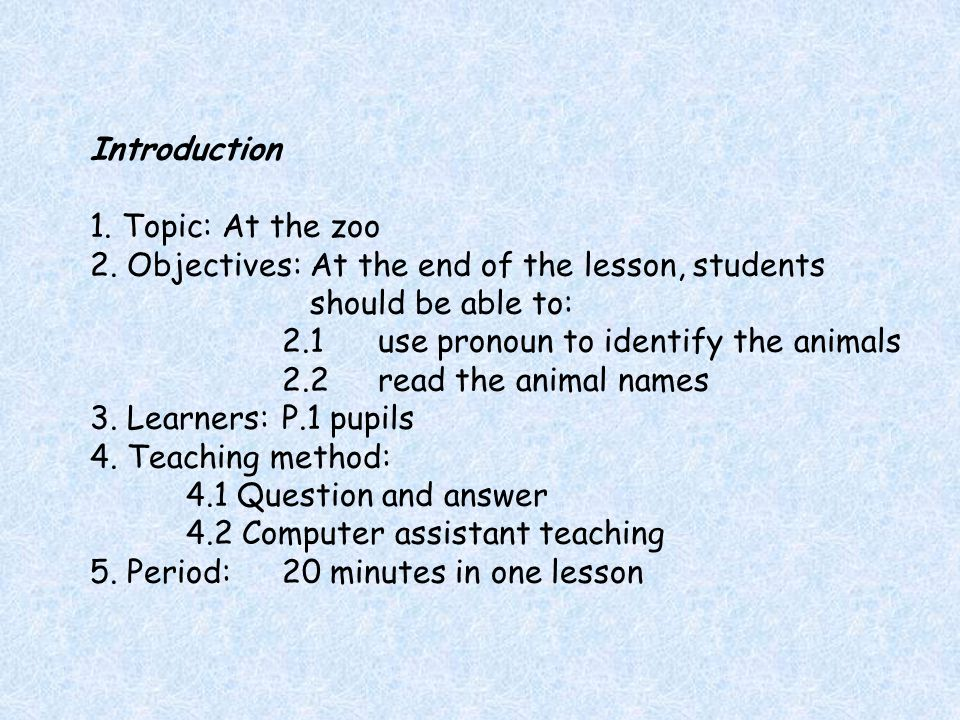 Introduction 1.Topic: At the zoo 2.