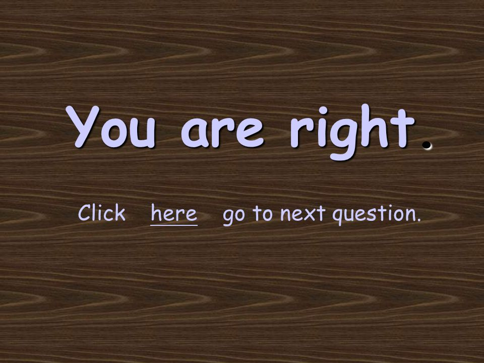 You are right. Clickherego to next question.