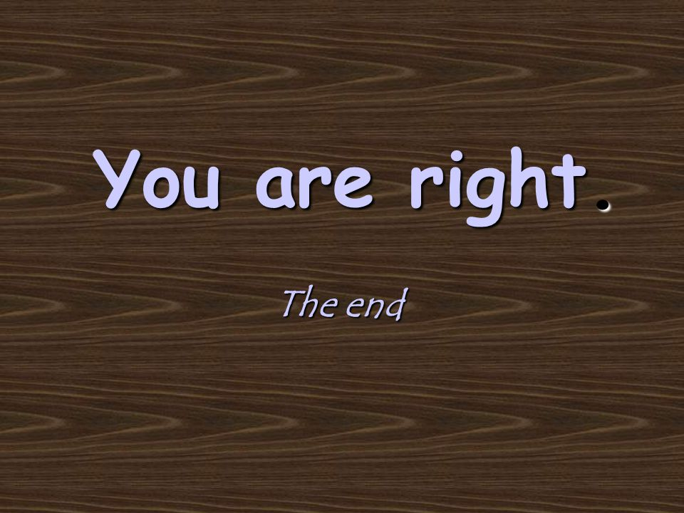 You are right. The end