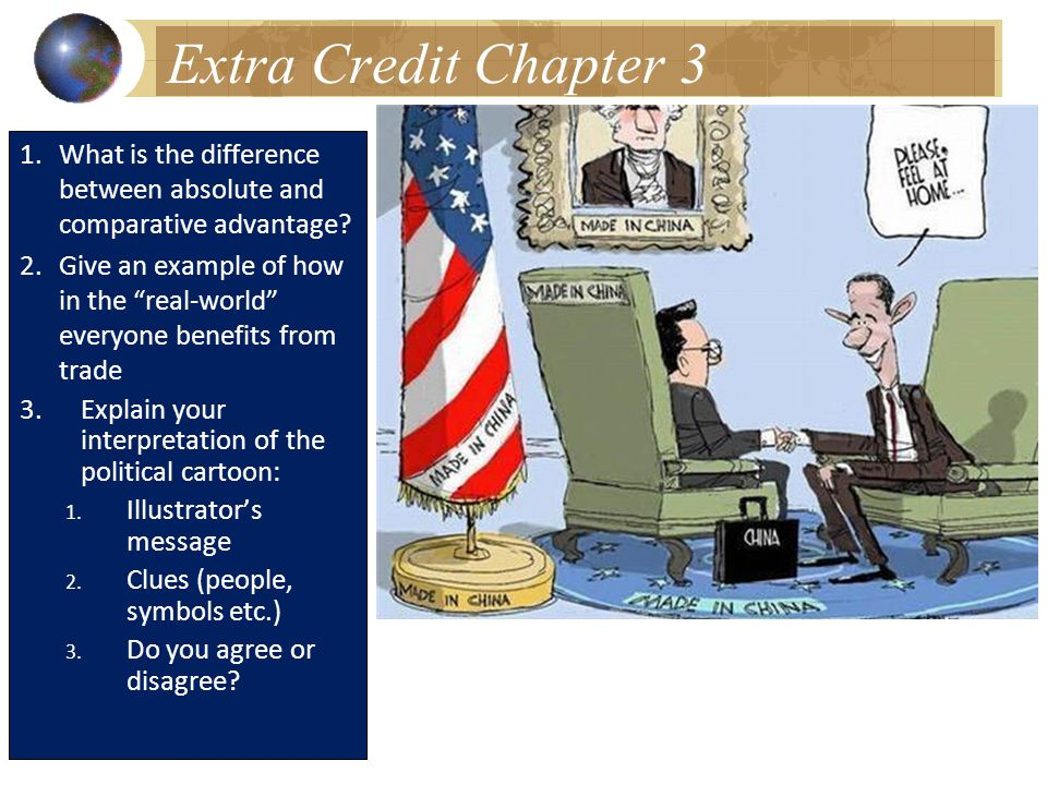 Extra Credit Chapter 3 1.What is the difference between absolute and comparative advantage.