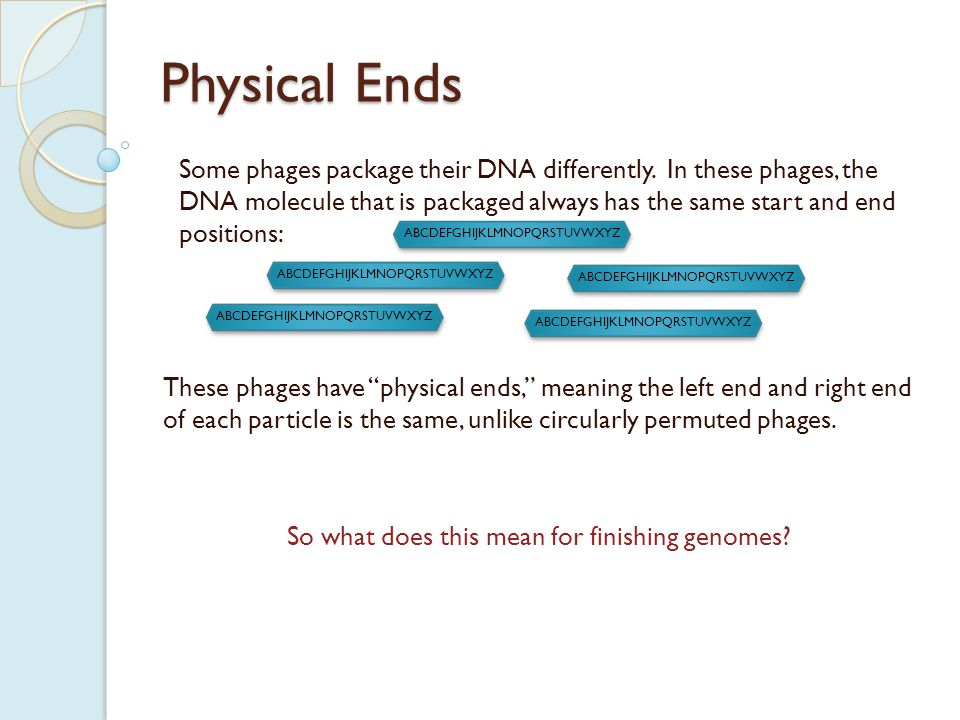 Physical Ends In sequencing data, physical ends can be identified in two basic ways:  A build-up of clones/reads with identical start positions.