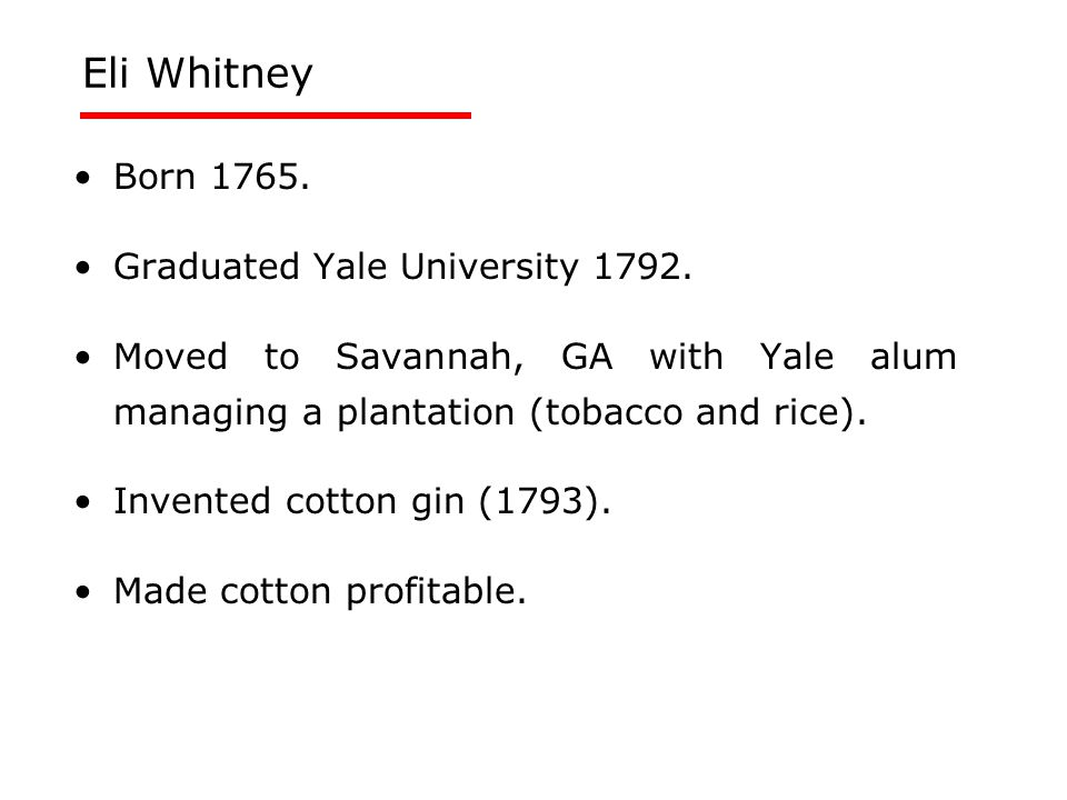 Eli Whitney & the Cotton Gin Established New Haven (CT) plant to make cotton gins.