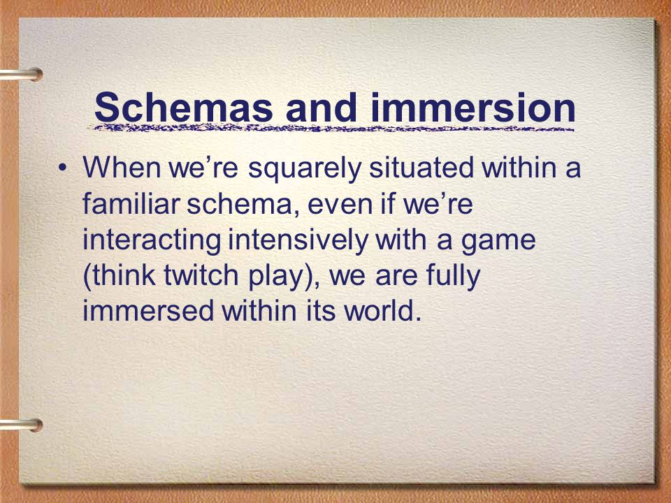 Schemas and engagement When, however, a text is cueing multiple schemas or requires us to invoke schemas from outside the game/text world to interact with or understand them, we tend to be engaged.