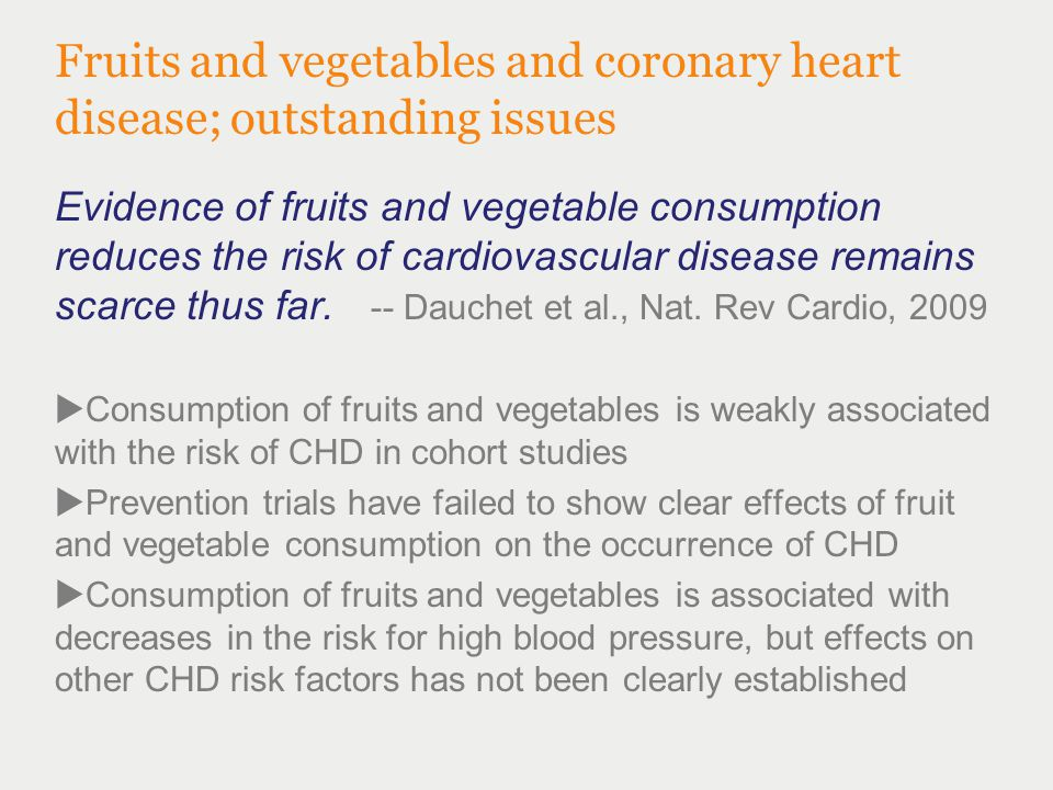 Coronary heart disease – cont'd  Prevention trials have failed to confirm the hypothesis that vitamins and other individual nutrients in fruits and vegetables prevent CHD.