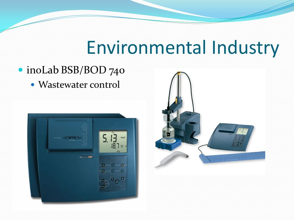 Environmental Industry inoLab BSB/BOD 740 Laboratory dissolved oxygen meter for wastewater control BOD is a parameter used to measure the quality of water and treatment results in wastewater Developed for BODn measurements Described in Standard Methods for Examination of Water and Wastewater Management of up to 540 diluted samples Up to 7 daily routines for dilution ratios