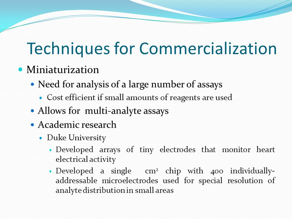 Commercialization Issues The commercialization of biosensors has lagged behind their research and development There are significant costs and technical barriers that can slow down or block the commercialization of new systems The amount of initial capital and technical knowledge that is required to start developing biosensors is so great that many new companies simply can not handle them