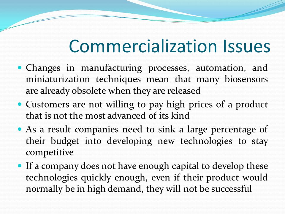 Market Development The biosensor market is driven by market demand and by the companies that produce sensors This demand can come from the consumer (market pull) or it can come from the developer (technology push) Push and pull have very different market strategies and they must be treated differently Biosensors that are pulled directly by the consumer are generally more profitable and successful