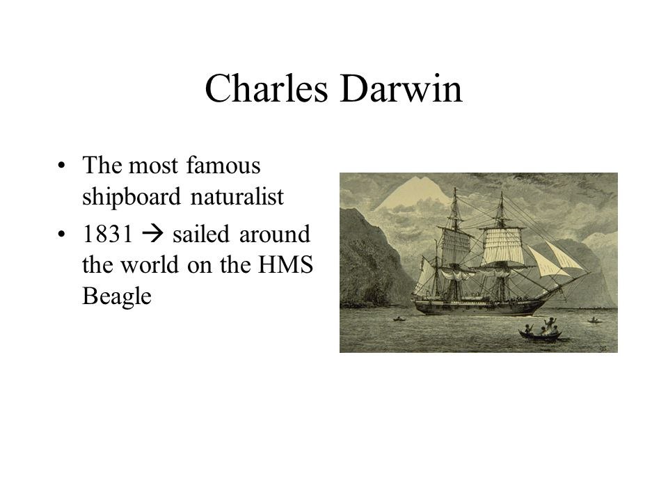 Charles Darwin The most famous shipboard naturalist 1831  sailed around the world on the HMS Beagle