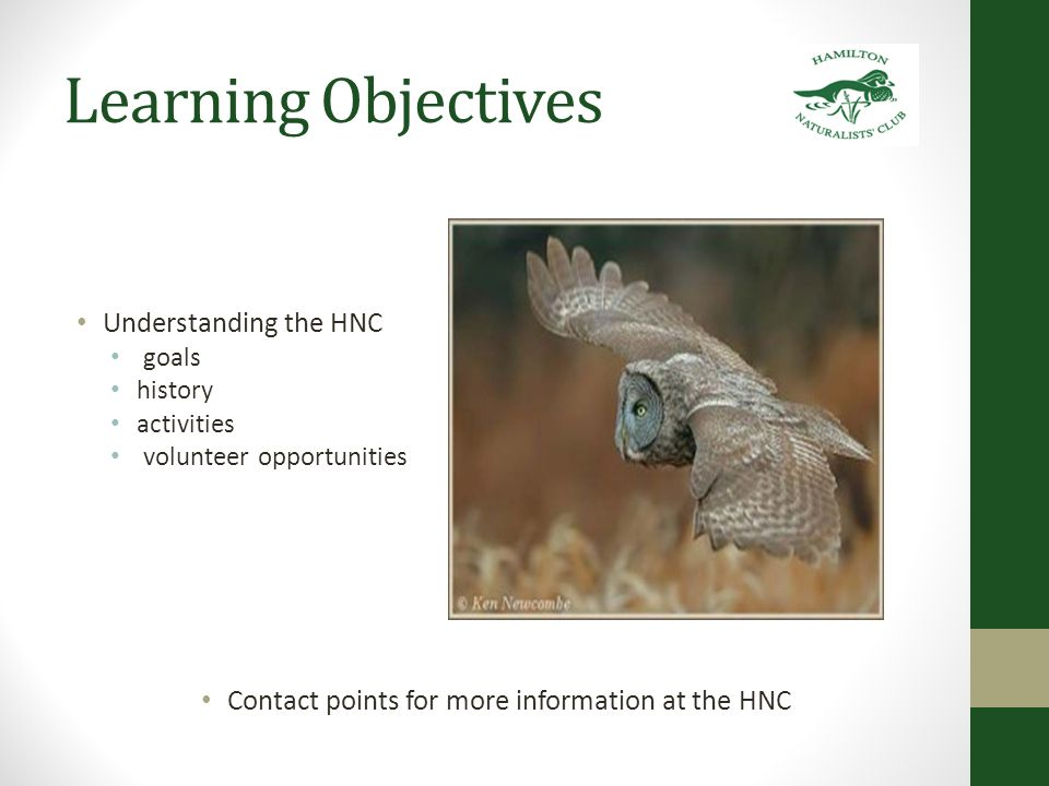 HNC Goals to promote the enjoyment of nature through environmental appreciation and conservation to foster public interest and education in the appreciation and study of nature to encourage the conservation of natural resources and environmental protection