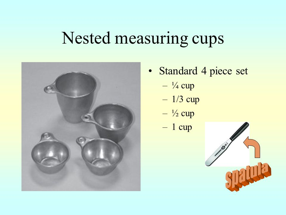 Nested measuring cups Standard 4 piece set –¼ cup –1/3 cup –½ cup –1 cup
