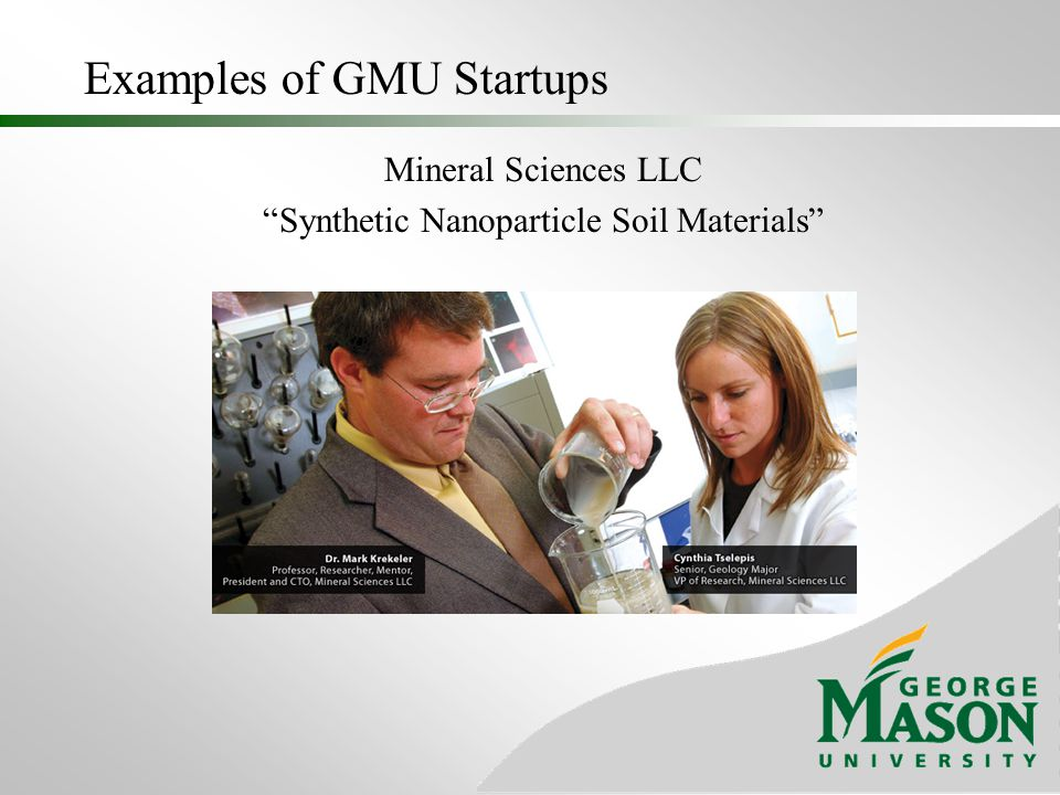 Examples of GMU Startups Global Water Systems An Iron Composition Based Water Filtration System for the Removal of Chemical Species Containing Arsenic and Other Metal Cations and Anions