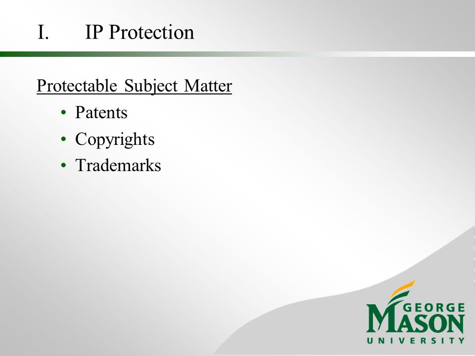 Brief Summary of Protectable Subject Matter Patent (***Utility***)CopyrightTrademark What is protected.