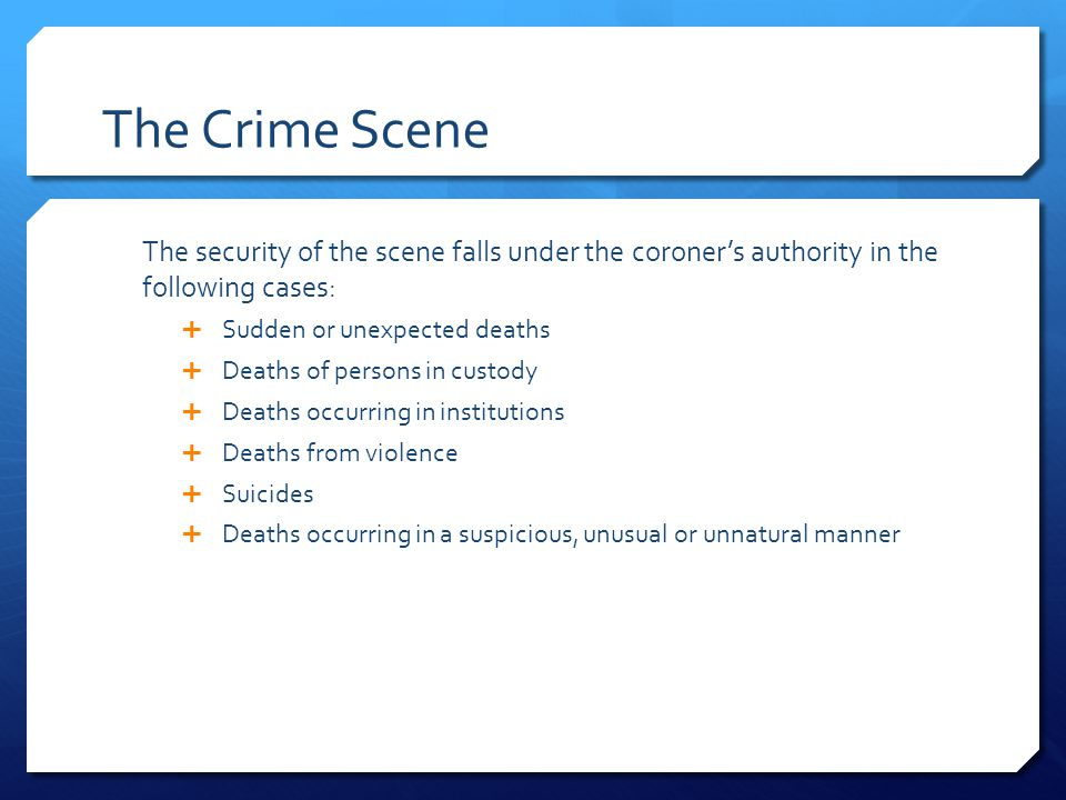 Processing the Crime Scene  Focus of police investigation is the collection physical evidence  CSI carried out by a mobile crime lab  Preparing a description of what they find  Photographing the scene  Preparing diagrams or sketches http://www.youtube.com/watch?v=jcypaqcKesU