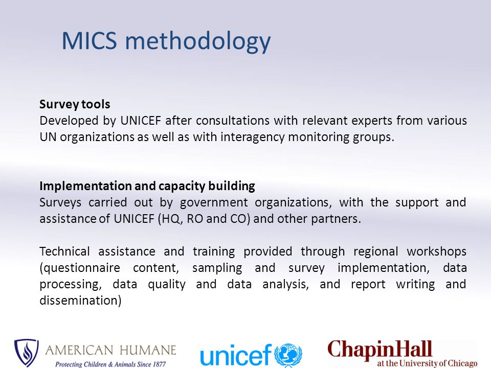 MICS questionnaires/methods Three modular questionnaires that can be customized to fit the data needs of a country.