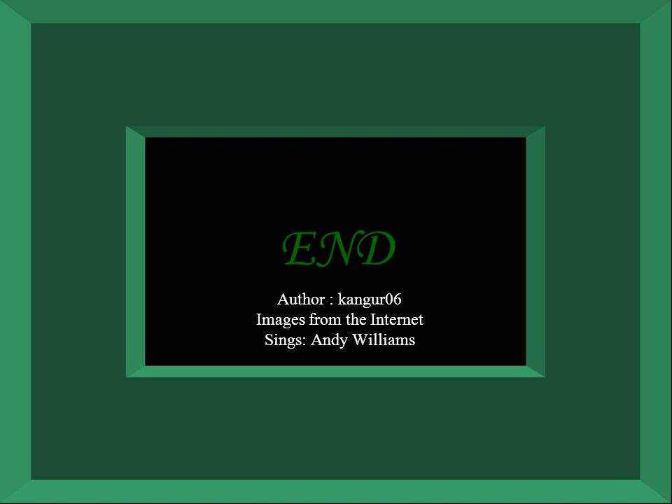 END Author : kangur06 Images from the Internet Sings: Andy Williams