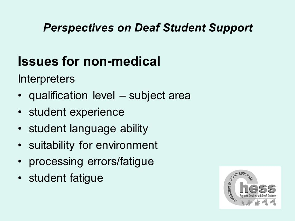Perspectives on Deaf Student Support Issues for non-medical Note-takers training/subject knowledge environmental factors/appropriateness language volume of material inclusion/isolation/visibility decay model
