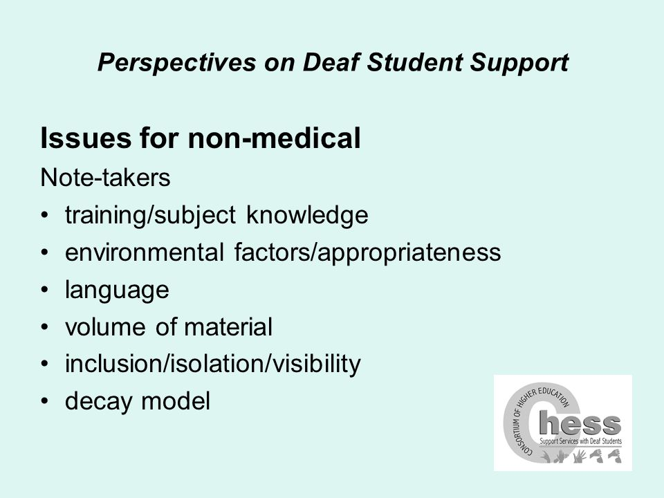 Perspectives on Deaf Student Support Issues for non-medical Electronic note-taking training/subject knowledge live access language issues environmental factors/appropriateness fall-back scenario either/or recommendations