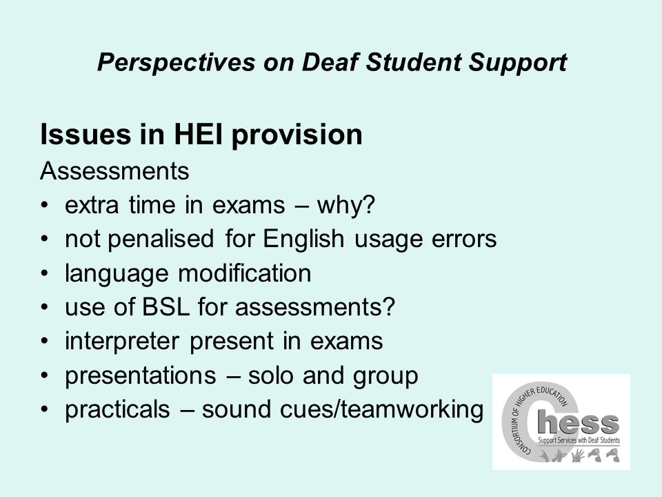 Perspectives on Deaf Student Support Conclusions student must be at the centre their barriers are paramount be clear about justifications recommendations rarely remove disadvantage fully often recommendations have negative side- effects
