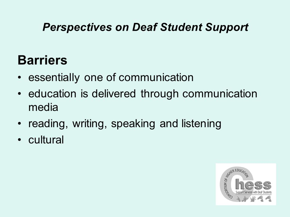 Perspectives on Deaf Student Support Strategies interpreters, computers, note-takers, language support, extra time in exams and so on – all recommended to break through the communication barrier how to decide what to recommend – what s justified, what isn t.