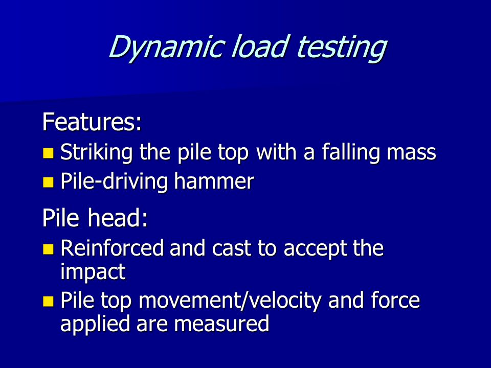 Dynamic load testing (2) Measurement: Accelerometer to measure velocity Accelerometer to measure velocity Strain gauge to measure force Strain gauge to measure force Electronic theodolite to measure penetration and elastic displacement ('quake') Electronic theodolite to measure penetration and elastic displacement ('quake')