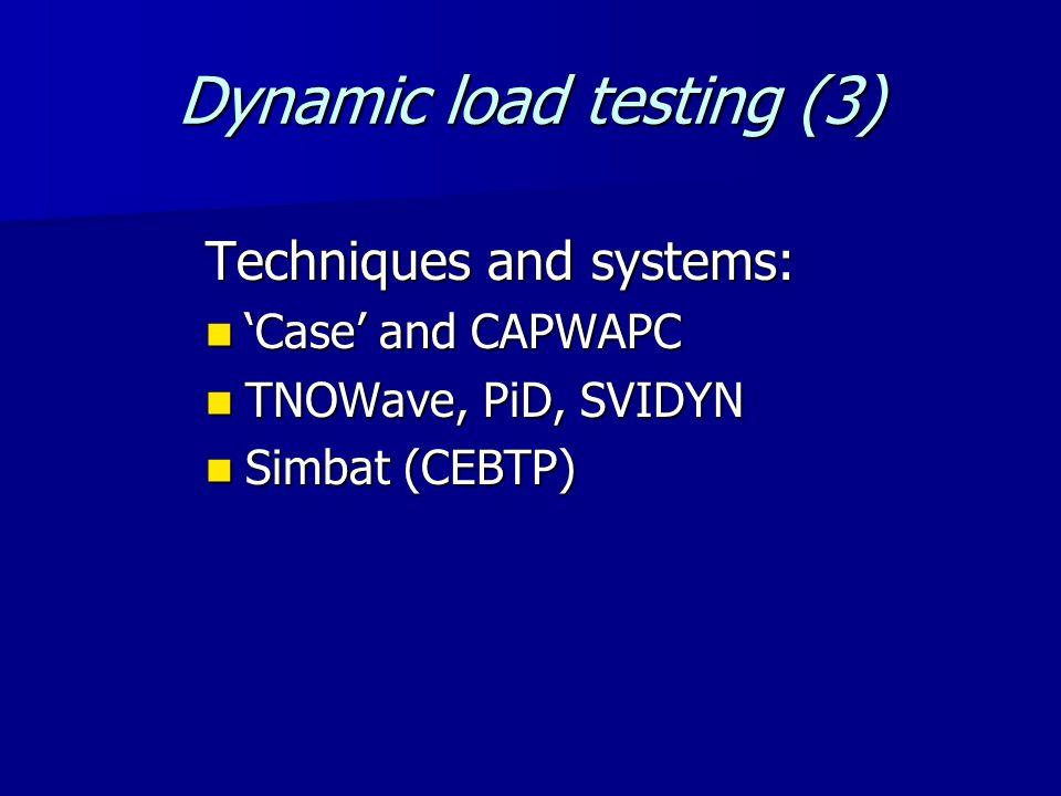 Dynamic load testing (4) Aim of the test: To produce a 'conventional' load versus settlement relationship for the pile To produce a 'conventional' load versus settlement relationship for the pile So..