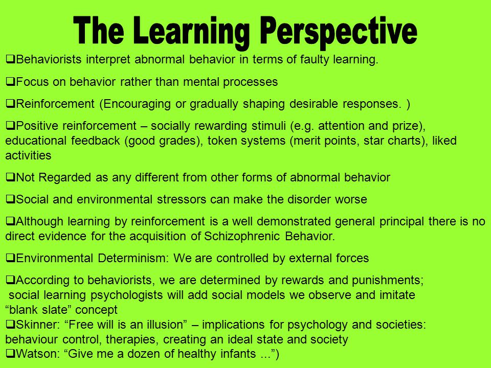 Learning Perspective This perspective has many weaknesses in explaining Schizophrenic parent – children – OK -, but how does separated parent children develop disease.