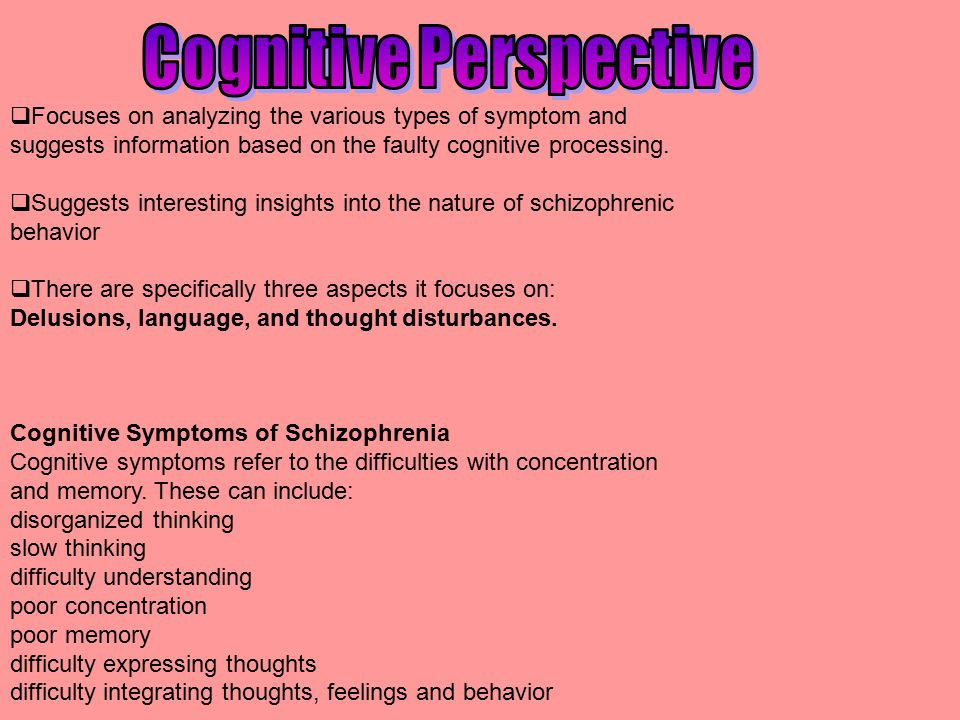 Cognitive Perspective Faulty cognitive processing Delusions, beliefs contradictory to reality, Roger Brown, found 3 people, believing they were Jesus Christ, each convinced the others were deluded.