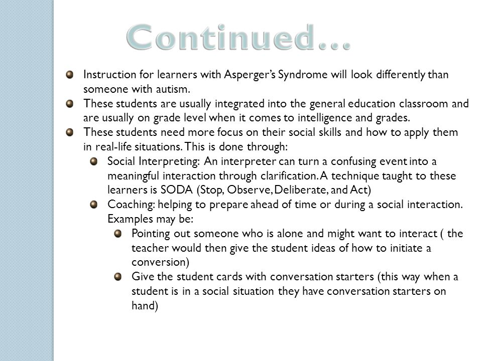 Focused more on students with severe autism rather than all severities on the spectrum To be effective these interventions should be early, intensive, highly structured with family support No intervention service has been able to claim universal success Increased focus on natural intervention in natural environments, often including the general education classroom.