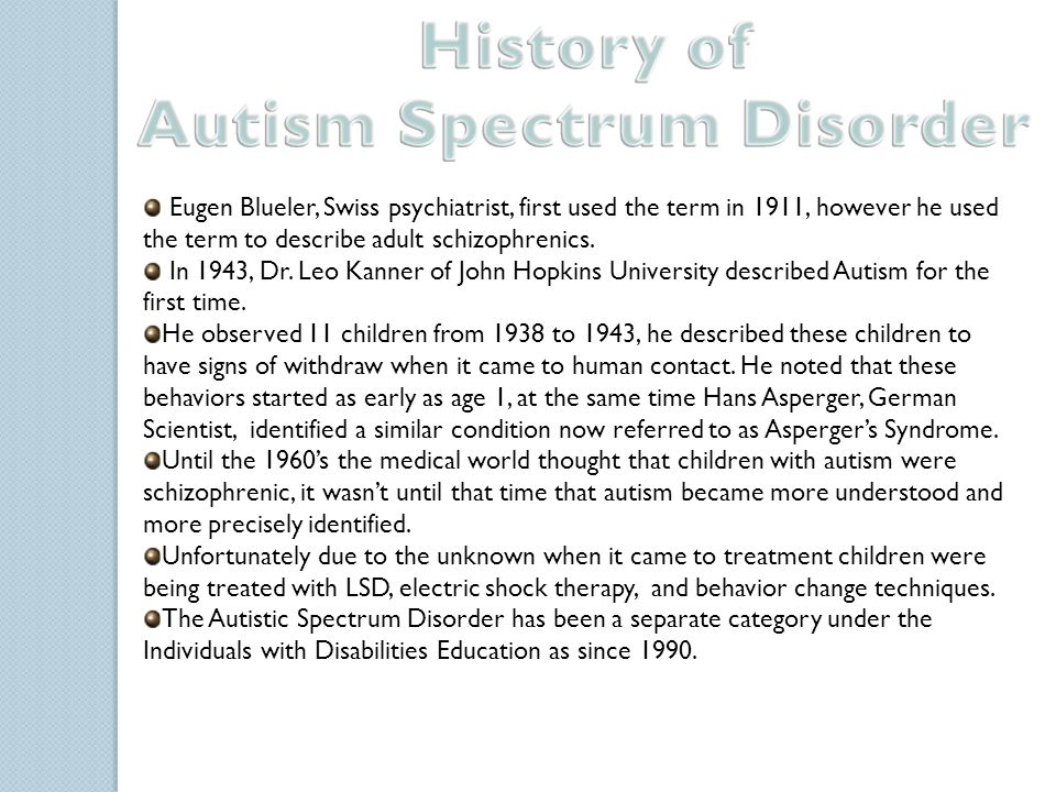 As defined by our textbook Autism Spectrum Disorders are characterized by varying degrees of impairment in three areas: 1) communication skills 2) social interactions 3) repetitive and stereotyped patterns of behavior (swaying/rocking, finger flicks, hand motions, eye movements) People who suffer from any of the disorders associated with Autism Spectrum Disorder can range from very low functioning to high functioning depending on the severity of their disorder