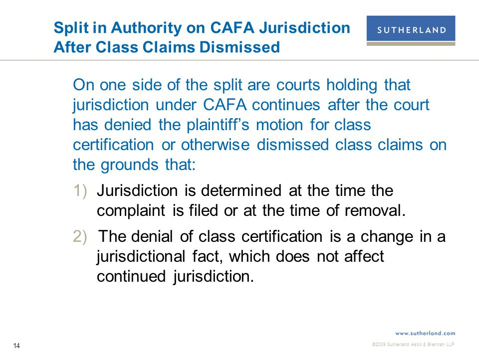 ©2009 Sutherland Asbill & Brennan LLP 15 District Courts Holding CAFA Jurisdiction Continues Without Class Claims  Allen-Wright v.
