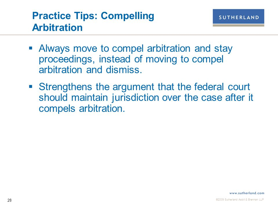 ©2009 Sutherland Asbill & Brennan LLP 29 Practice Tips: Motions for Remand  Set forth general propositions that: jurisdiction decided at time of removal; and post-removal determinations that a plaintiff will be unable to prove the jurisdictional facts alleged in the complaint, such as class allegations, do not affect the court's continued jurisdiction.