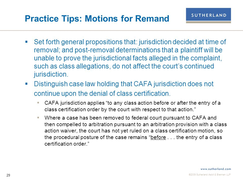 ©2009 Sutherland Asbill & Brennan LLP 30 Practice Tips: Post Remand  Argue that the federal court's order enforcing the arbitration provision has collateral estoppel effect and is binding on the state court.
