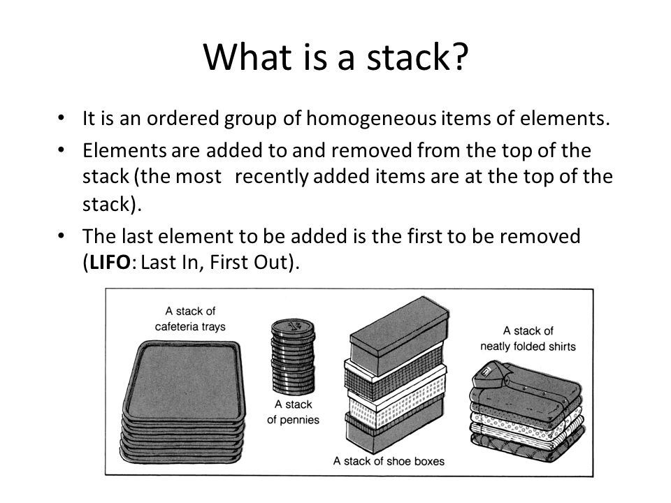 Stack Specification Definitions: (provided by the user) – MAX_ITEMS: Max number of items that might be on the stack – ItemType: Data type of the items on the stack Operations – makeEmpty – bool isEmpty – bool isFull – push (ItemType newItem) – pop ()