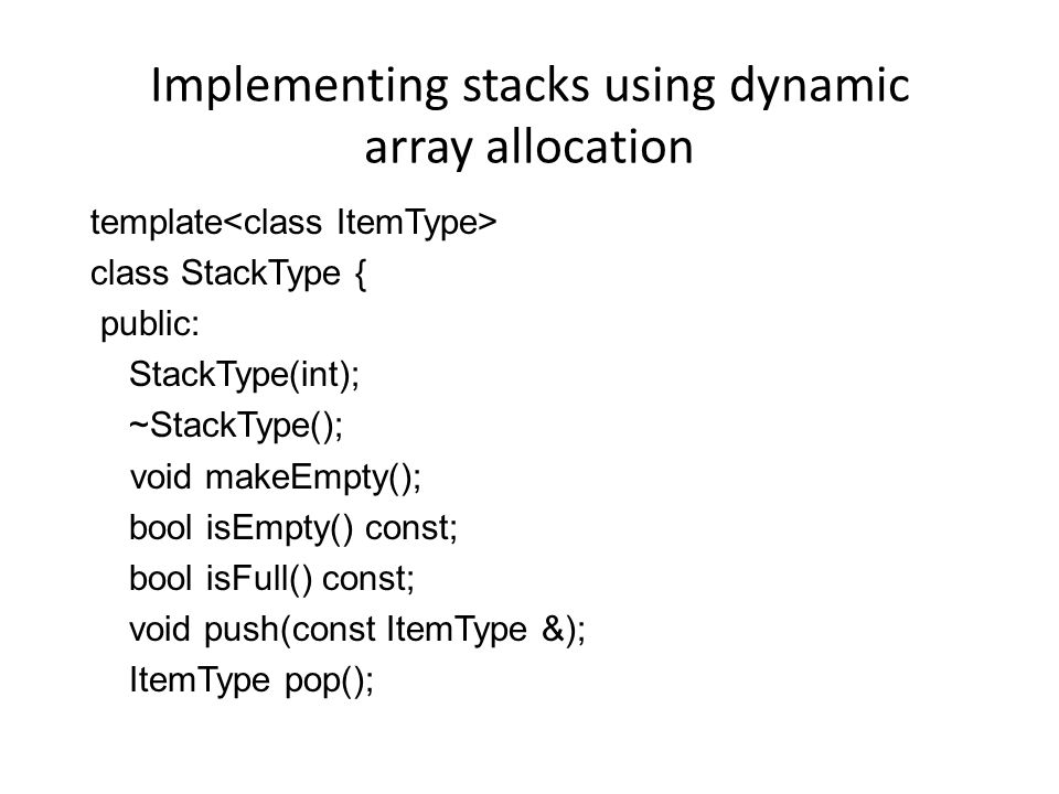 Let's implement a simple stack Using arrays as memory – Stacks grow up – Make sure to test copy constructor.
