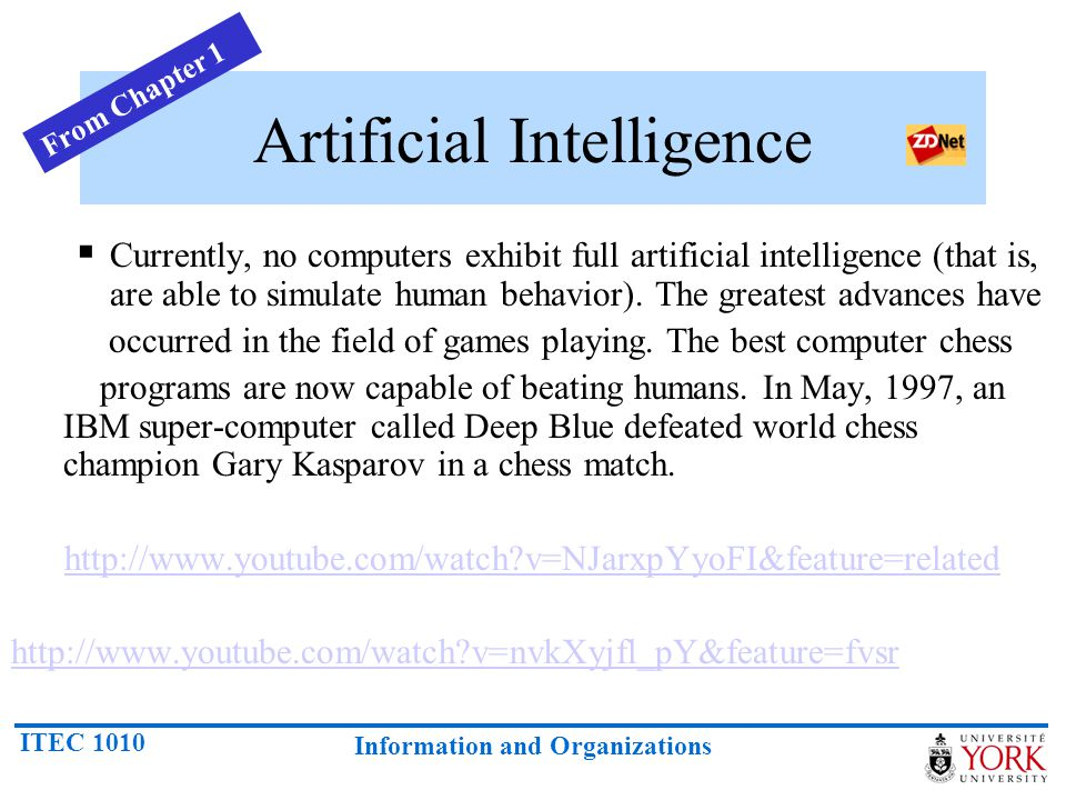 ITEC 1010 Information and Organizations Artificial Intelligence (3) In the area of robotics, computers are now widely used in assembly plants, but they are capable only of very limited tasks.