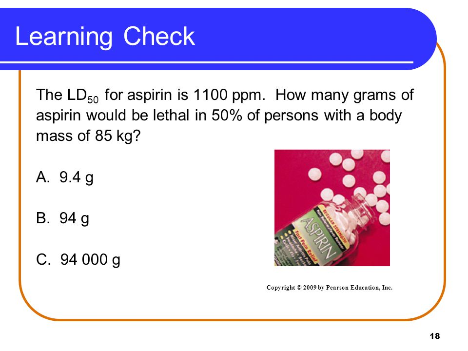 Solution The LD 50 for aspirin is 1100 ppm.