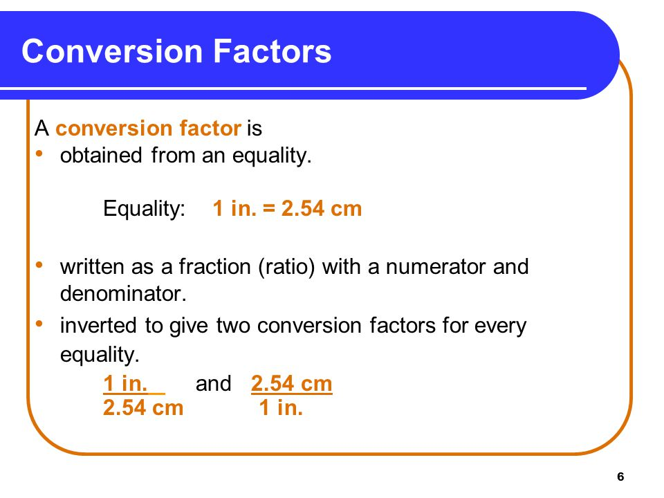 7 Write conversion factors from the equality for each of the following.