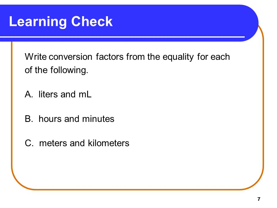 8 Write conversion factors from the equality for each of the following.