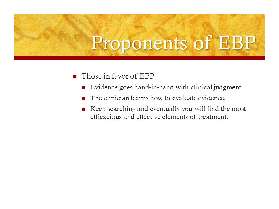 Opponents of EBP Graduate school gives the basics; stay current on your own.