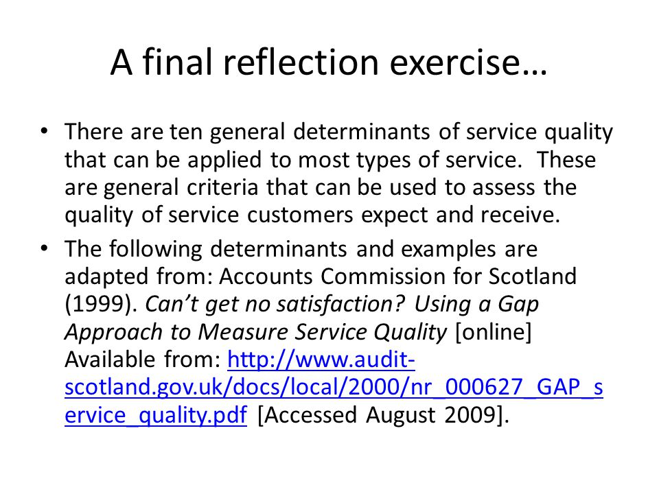 The Ten Determinants of Service Quality 1.Access - the ease and convenience of accessing the service(s).