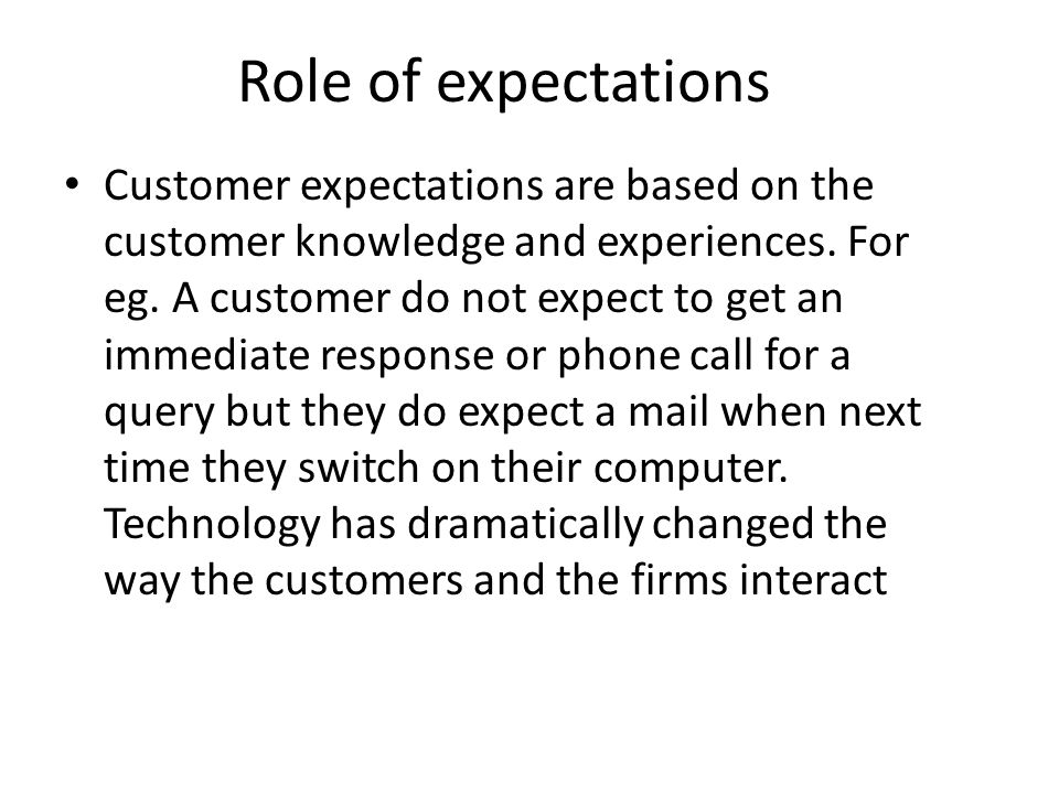 Role of expectations For eg.Today the customer need not got to the retail store.